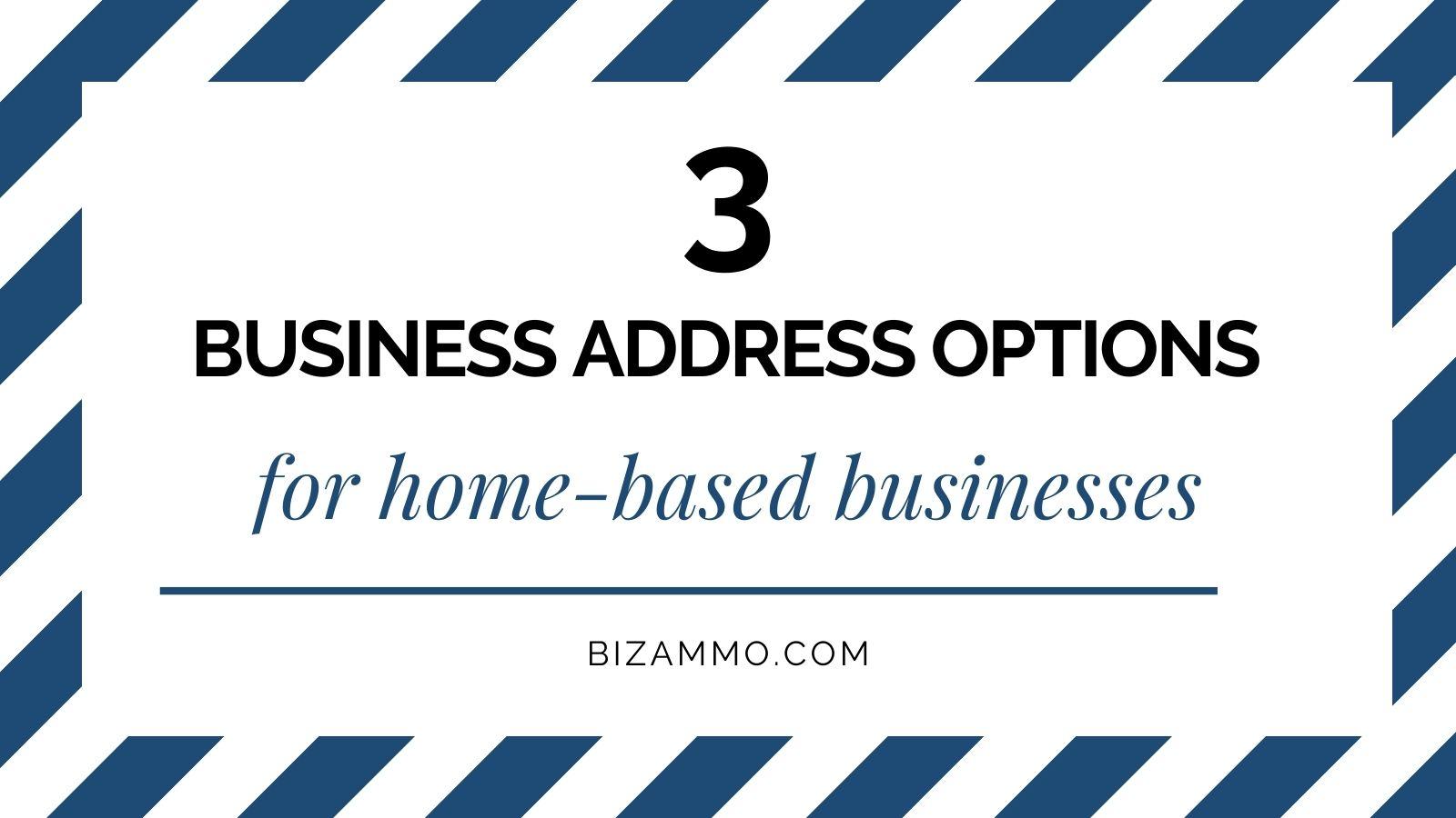 3 Business Address Options for Home-Based Businesses - BIZAMMO.COM